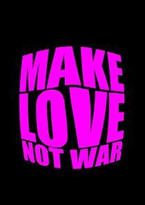 Make love not war by zeichenkraft