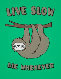 Funny & Cute Sloth 'Live Slow Die Whenever' Cool Statement / Lazy Motto / Slogan von badbugsart