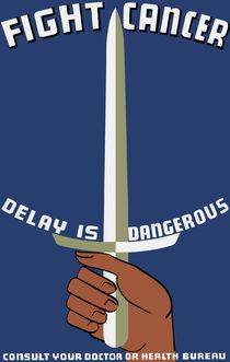 Fight Cancer Delay Is Dangerous -- WPA Print von warishellstore