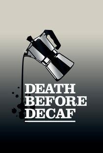 Death Before Decaf Coffee Poster von monkeycrisisonmars