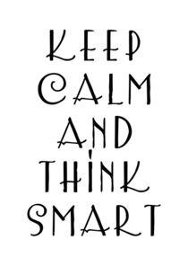 Keep calm and think smart - (c) zeit-raum-kunstdrucke von Zeit-Raum-Kunstdrucke - Rika Handke