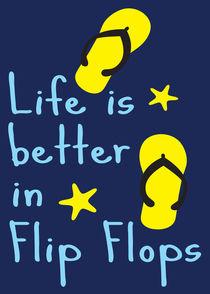 Life is better in flip flops von Cindy Shim