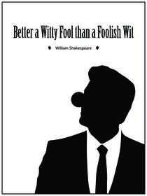 """Better a witty fool than a foolish wit."" - William Shakespeare von deardear"