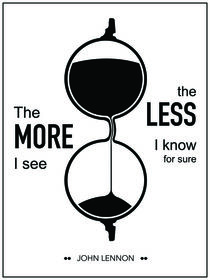 """""""The more I see the less I know for sure."""" - John Lennon von deardear"""