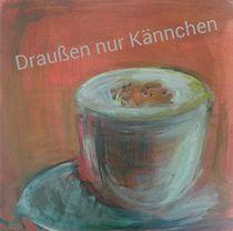 Draußen nur Kännchen by Karen Klingner