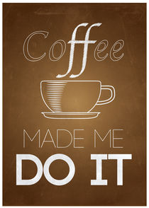 Coffee Made Me Do It von Adam Wessman Ek