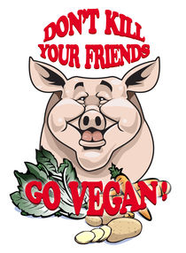 Don't kill your friends - Go vegan! by William Rossin