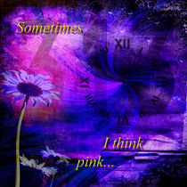 Sometimes I think pink ... by Mathias May