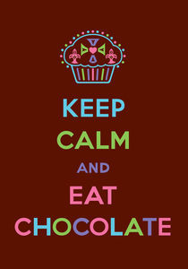 Keep Calm and Eat Chocolate by Andi Bird